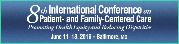 8th International Conference on Patient- and Family-Centered Care: Promoting Health Equity and Reducing Disparities