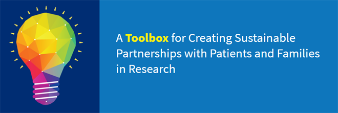 Toolbox for Creating Sustainable Partnerships with Patients and Families in Research